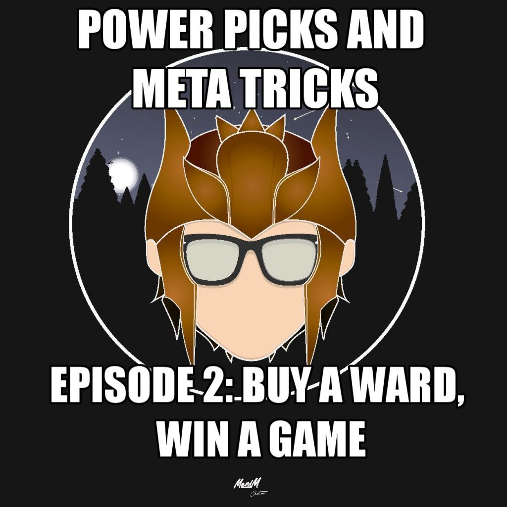 Power Picks and Meta Tricks; Episode 2: Buy a Ward, Win a GamePower Picks and Meta Tricks; Episode 2: Buy a Ward, Win a Game